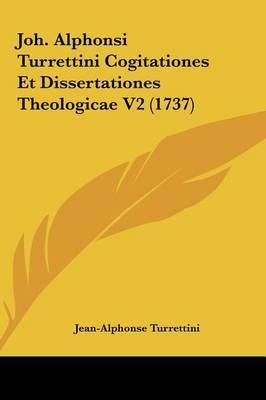Joh. Alphonsi Turrettini Cogitationes Et Dissertationes Theologicae V2 (1737) by Jean Alphonse Turrettini image