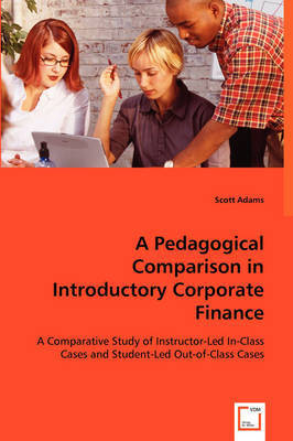 A Pedagogical Comparison in Introductory Corporate Finance by Scott Adams