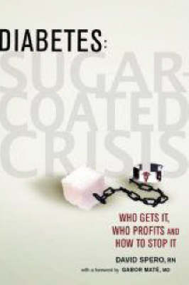 Diabetes, Sugar Coated Crisis: Who Gets It, Who Profits and How to Stop It by David Spero