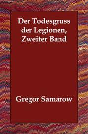 Der Todesgruss Der Legionen, Zweiter Band by Gregor Samarow image