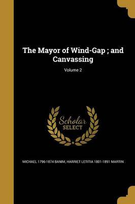 The Mayor of Wind-Gap; And Canvassing; Volume 2 by Michael 1796-1874 Banim image