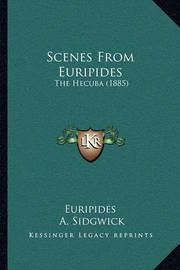 Scenes from Euripides: The Hecuba (1885) by * Euripides