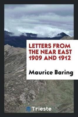 Letters from the Near East 1909 and 1912 by Maurice Baring