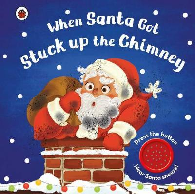 When Santa Got Stuck up the Chimney by Ladybird