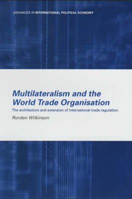 Multilateralism and the World Trade Organisation by Rorden Wilkinson image