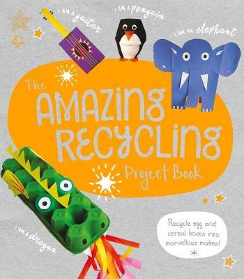 The Amazing Recycling Project Book by Sara Stanford