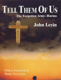 Tell Them of Us: The Forgotten Army - Burma by John Leyin image