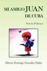 Mi Amigo Juan De Cuba by Alberto Domingo Gonzalez Valdes image