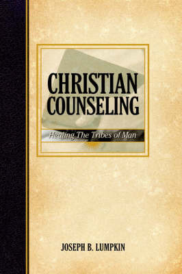 Christian Counseling; Healing the Tribes of Man by Joseph B Lumpkin