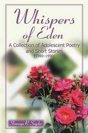 Whispers of Eden: A Collection of Adolescent Poetry and Short Stories (1980-1990) by Shannyn Snyder image