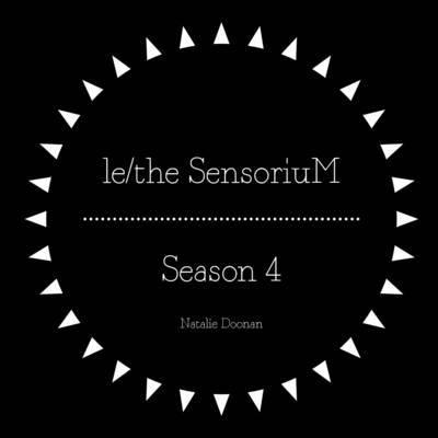 Le/The Sensorium - Season 4 by Natalie Doonan