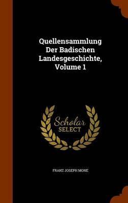 Quellensammlung Der Badischen Landesgeschichte, Volume 1 by Franz Joseph Mone