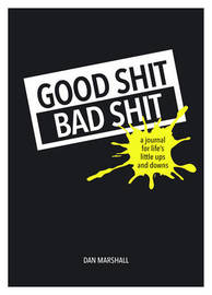 Good Shit, Bad Shit: A Journalfor Life's Little Ups and Downs by Dan Marshall
