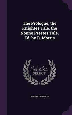 The Prologue, the Knightes Tale, the Nonne Prestes Tale, Ed. by R. Morris by Geoffrey Chaucer image