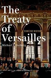 The Treaty of Versailles: A Concise History by Michael S Neiberg