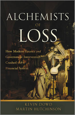 The Alchemists of Loss: How Modern Finance and Government Intervention Crashed the Financial System by Kevin K. Dowd image