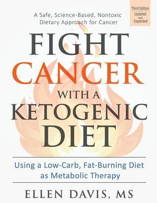 Fight Cancer with a Ketogenic Diet by Ellen Davis