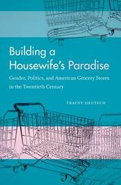 Building a Housewife's Paradise by Tracey Deutsch image