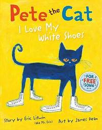 Pete the Cat: I Love My White Shoes by Eric Litwin