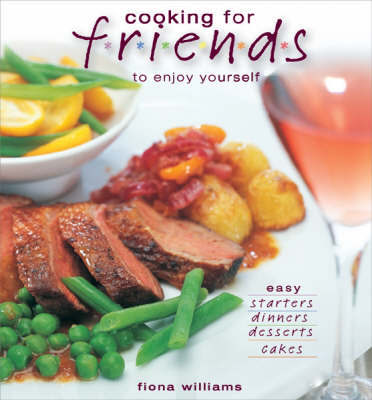 Cooking for Friends and Hassle-free Enjoyment for You by Fiona Williams image