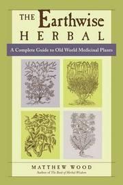 Earthwise Herbal Volume I by Matthew Wood