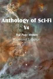 Anthology of Sci-Fi V4, the Pulp Writers - Raymond Z. Gallun by Raymond Z. Gallun