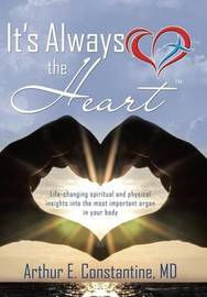 It's Always the Heart by MD Arthur E Constantine