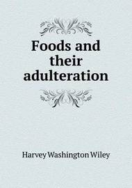 Foods and Their Adulteration by Harvey Washington Wiley