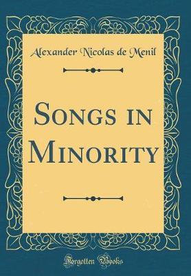 Songs in Minority (Classic Reprint) by Alexander Nicolas De Menil image