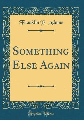 Something Else Again (Classic Reprint) by Franklin P Adams