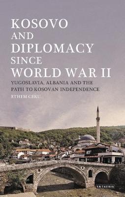Kosovo and Diplomacy since World War II by Ethem Ceku