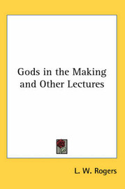 Gods in the Making and Other Lectures by L.W. Rogers image