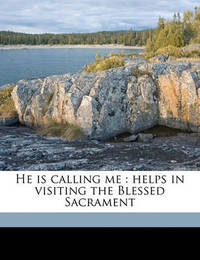 He Is Calling Me: Helps in Visiting the Blessed Sacrament by Matthew Russell