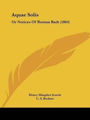 Aquae Solis: Or Notices Of Roman Bath (1864) by Henry Mingden Scarth image