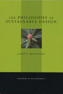 The Philiosophy of Sustainable Design by Jason F. McLennan