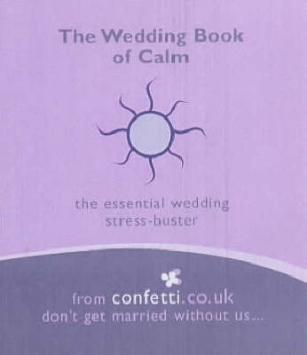 The Wedding Book of Calm: The Essential Wedding Stress-buster by Confetti