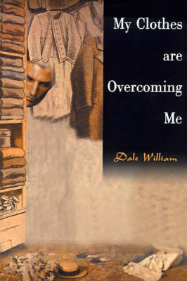 My Clothes Are Overcoming Me by Dale William