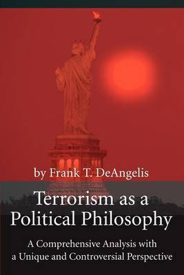 Terrorism as a Political Philosophy by Frank T. Deangelis image