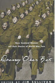 Doing Our Bit: New Zealand Women Tell Their Stories of World War Two