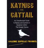 Katniss the Cattail: An Unauthorized Guide to Names and Symbols in Suzanne Collins' the Hunger Games by Valerie Estelle Frankel