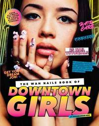 The WAH Nails Book of Downtown Girls by Sharmadean Reid