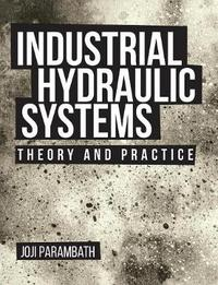 Industrial Hydraulic Systems by Joji Parambath