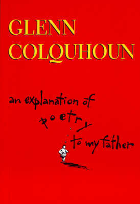 An Explanation of Poetry to My Father by Glenn Colquhoun