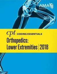 CPT (R) Coding Essentials for Orthopedics: Lower Extremities 2018 by American Medical Association