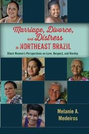 Marriage, Divorce, and Distress in Northeast Brazil by Melanie A. Medeiros