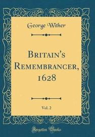 Britain's Remembrancer, 1628, Vol. 2 (Classic Reprint) by George Wither image