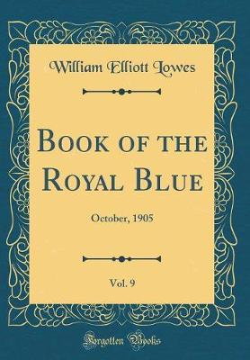 Book of the Royal Blue, Vol. 9 by William Elliott Lowes