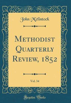 Methodist Quarterly Review, 1852, Vol. 34 (Classic Reprint) by John M'Clintock