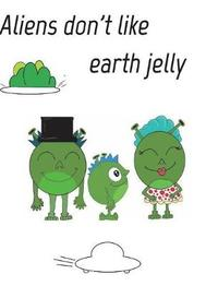 Aliens Dont Like Eath Jelly by Liam R Jones image