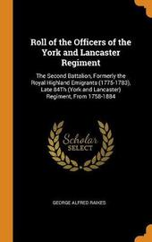 Roll of the Officers of the York and Lancaster Regiment by George Alfred Raikes